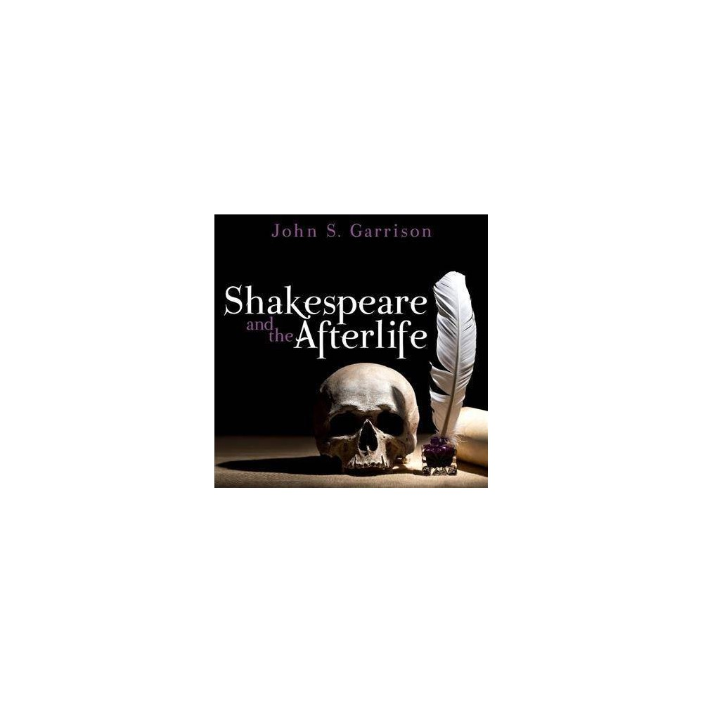 Shakespeare and the Afterlife - Unabridged by John S. Garrison (CD/Spoken Word)