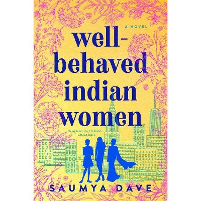 Well-Behaved Indian Women - by  Saumya Dave (Paperback)