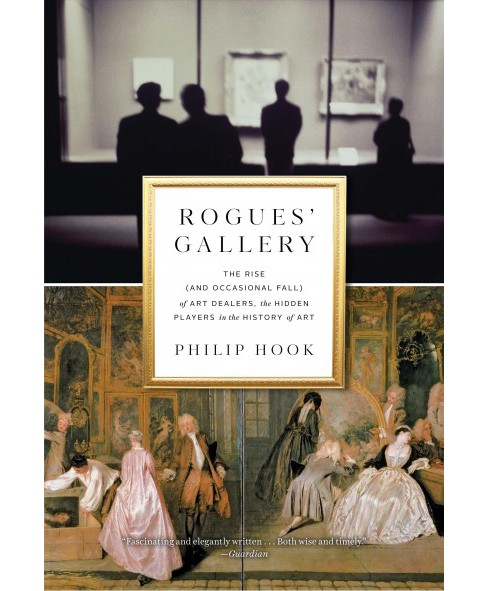 Rogues' Gallery : The Rise (and Occasional Fall) of Art Dealers, the Hidden Players in the History of - image 1 of 1