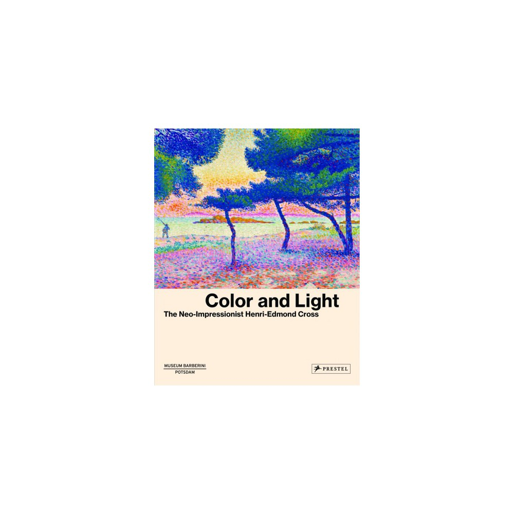 Color and Light : The Neo-Impressionist Henri-Edmond Cross - (Hardcover)