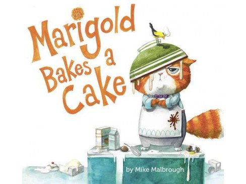 Marigold Bakes a Cake -  by Mike Malbrough (School And Library) - image 1 of 1