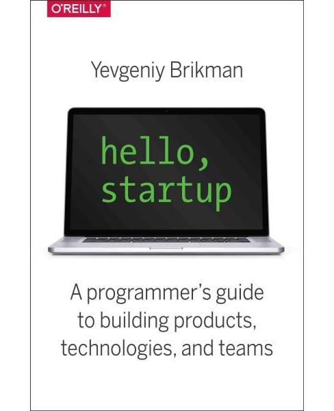 Hello, Startup : A Programmer's Guide to Building Products, Technologies, and Teams (Paperback) - image 1 of 1