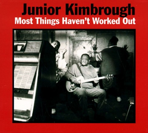 Junior kimbrough - Most things haven't worked out (CD) - image 1 of 1
