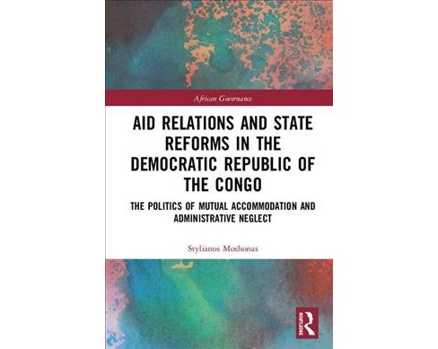 Aid Relations and State Reforms in the Democratic Republic of the Congo : The Politics of Mutual - image 1 of 1