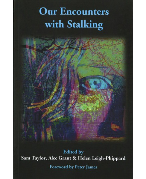 Our Encounters With Stalking -  by Samantha Taylor & Alec Grant & Helen Leigh-Phippard (Paperback) - image 1 of 1