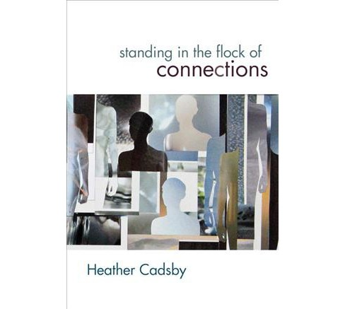 Standing in the Flock of Connections -  by Heather Cadsby (Paperback) - image 1 of 1