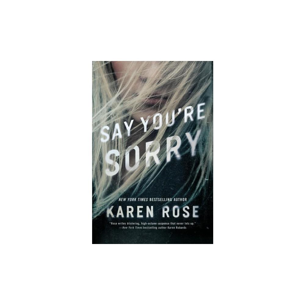 Say You're Sorry - (Sacramento) by Karen Rose (Hardcover)