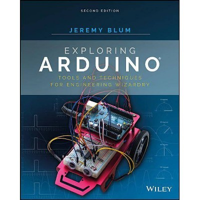 Exploring Arduino - by  Jeremy Blum (Paperback)