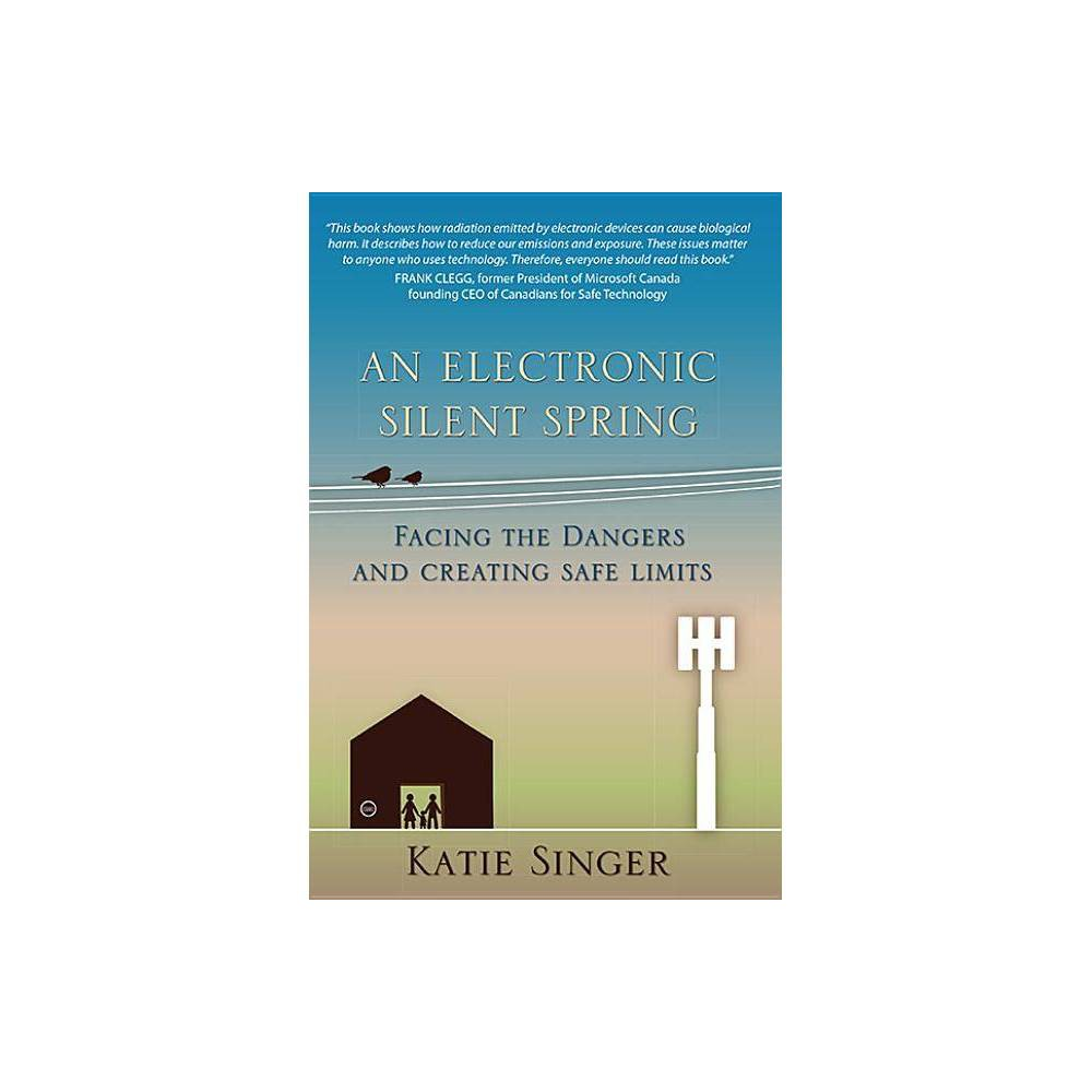 An Electronic Silent Spring By Katie Singer Hardcover