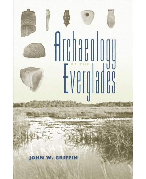 Archaeology of the Everglades (Reprint) (Paperback) (John W. Griffin) - image 1 of 1