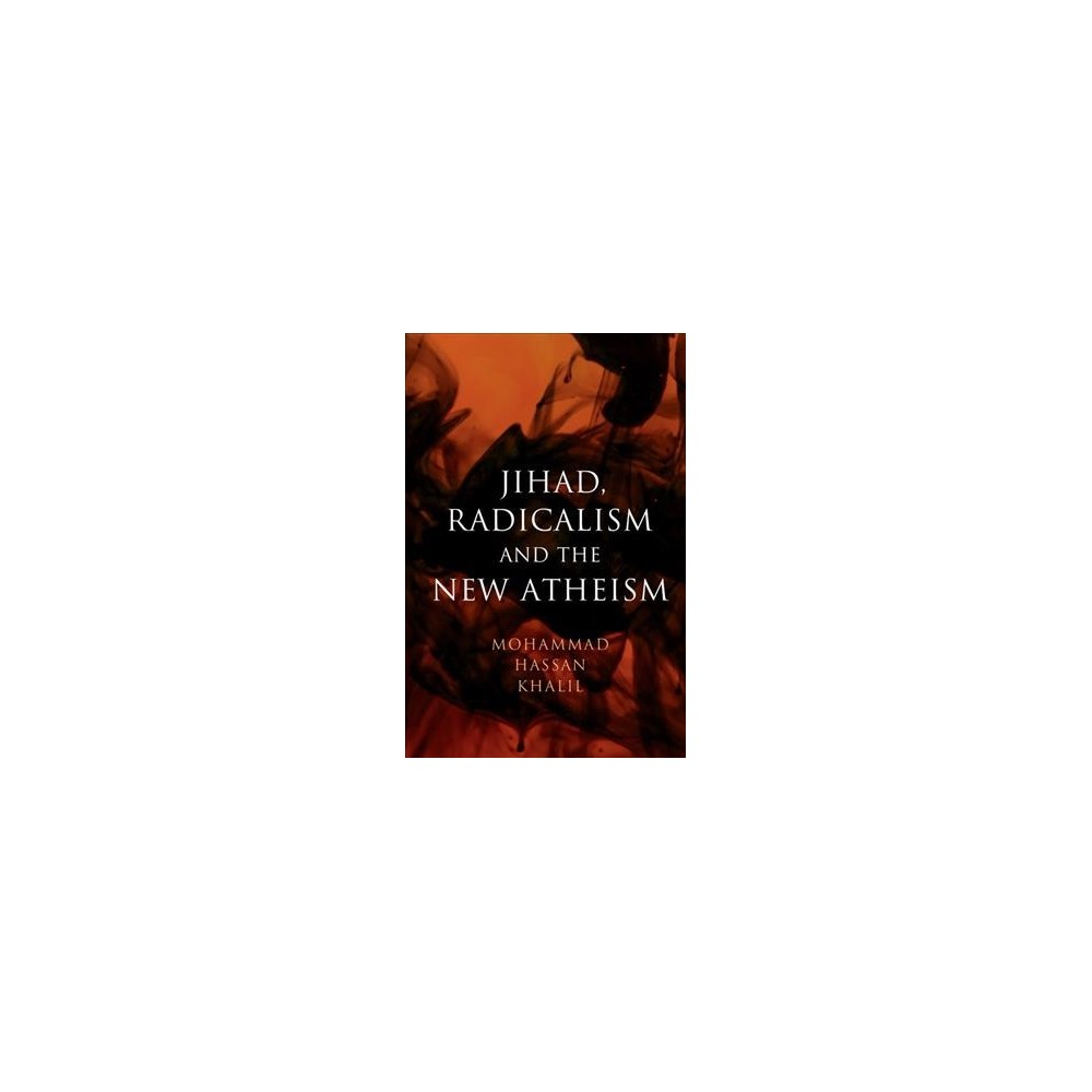 Jihad, Radicalism, and the New Atheism (Reprint) (Hardcover) (Mohammad Hassan Khalil)