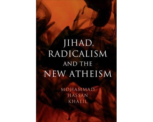 Jihad, Radicalism, and the New Atheism (Reprint) (Hardcover) (Mohammad Hassan Khalil) - image 1 of 1