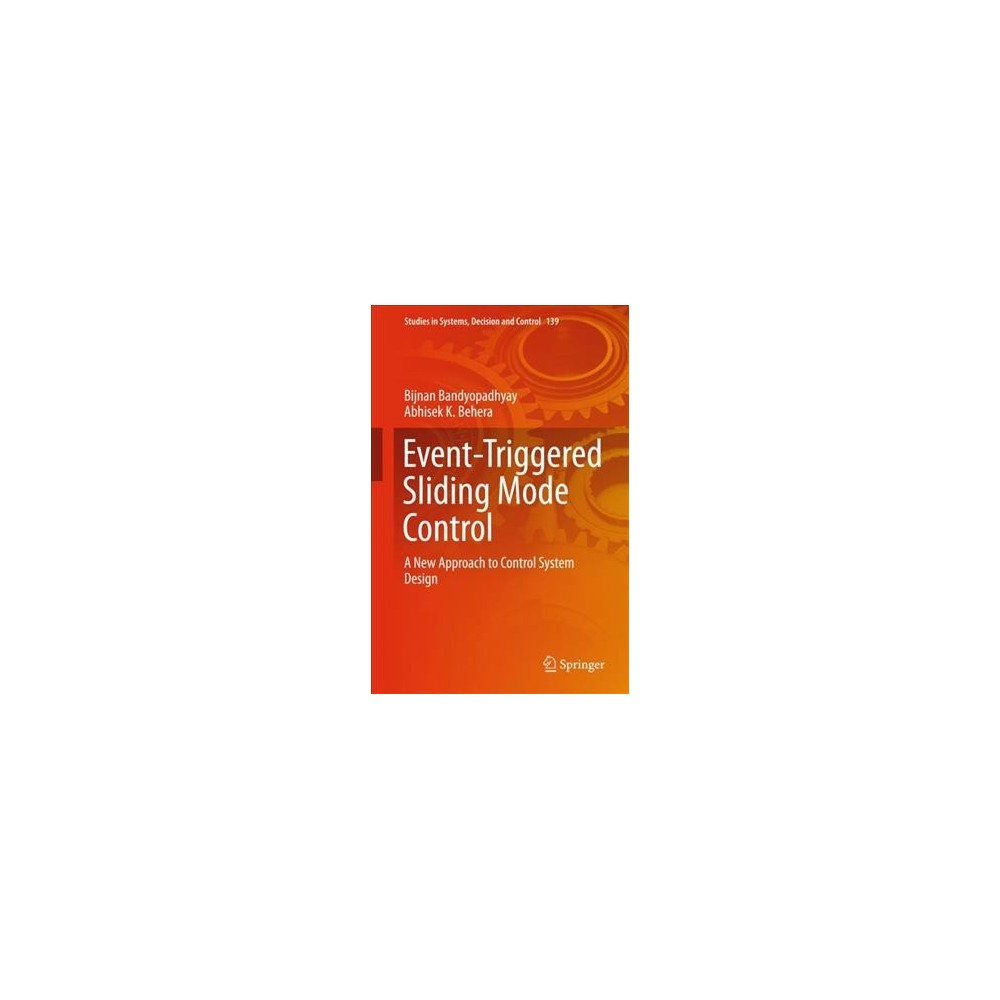 Event-triggered Sliding Mode Control : A New Approach to Control System Design - (Hardcover)