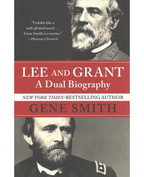 Lee and Grant : A Dual Biography (Reprint) (Paperback) (Gene Smith) - image 1 of 1