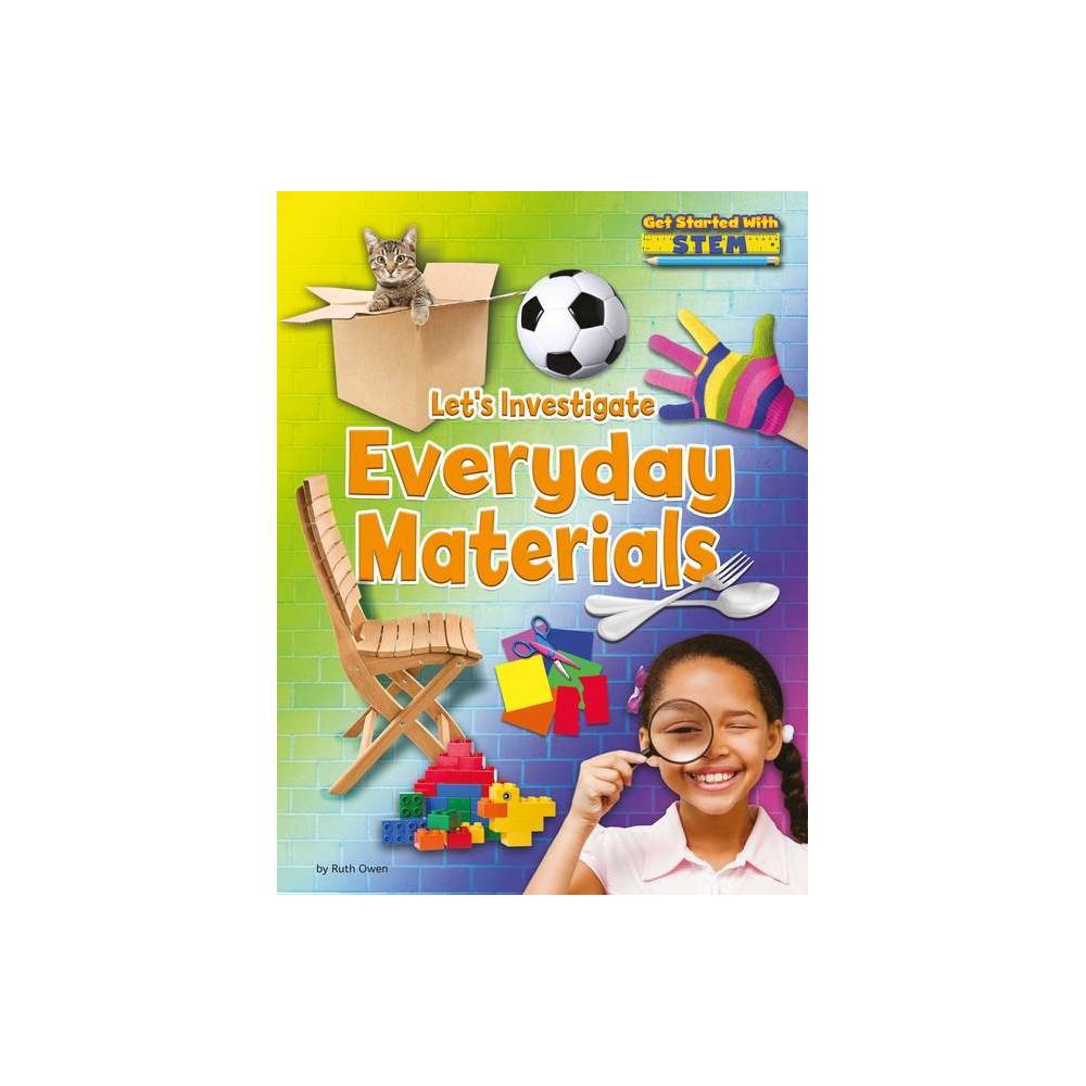 Let S Investigate Everyday Materials Get Started With Stem By Ruth Owen Paperback