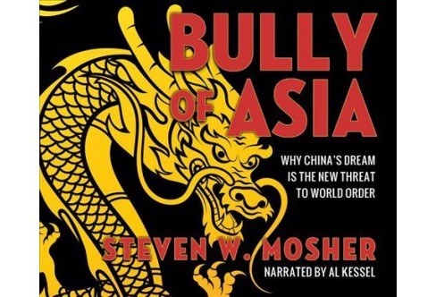 Bully of Asia : Why China's Dream Is the New Threat to World Order -  by Steven W. Mosher (MP3-CD) - image 1 of 1