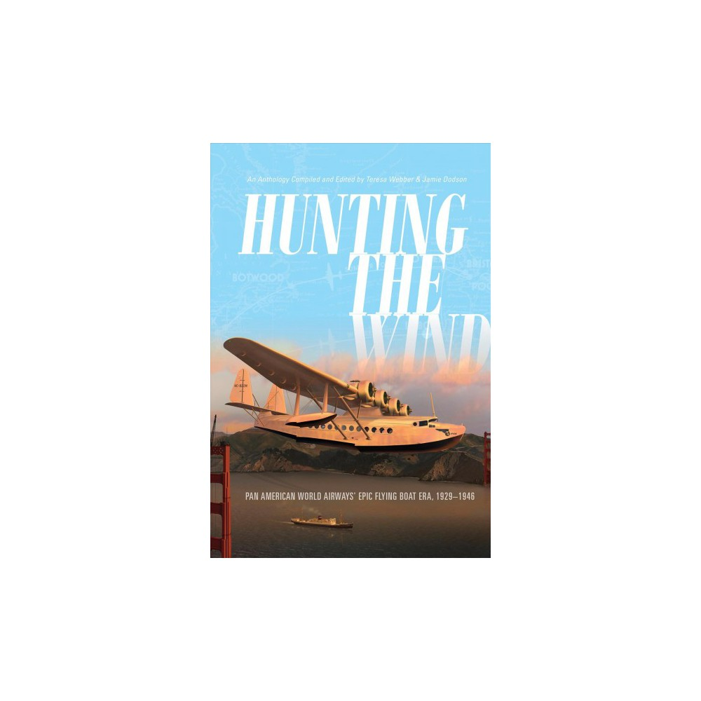 Hunting the Wind : Pan American World Airways' Epic Flying Boat Era, 1929-1946 - (Hardcover)