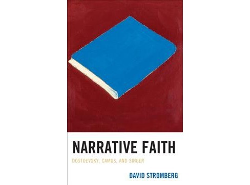 Narrative Faith : Dostoevsky, Camus, and Singer (Hardcover) (David Stromberg) - image 1 of 1