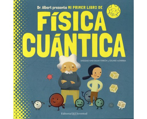 Mi primer libro de física cuántica / My First Book of Quantum Physics -  (Hardcover) - image 1 of 1