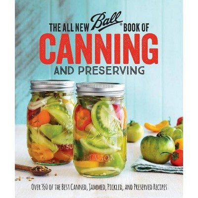 All New Ball Book of Canning and Preserving : Over 350 of the Best Canned, Jammed, Pickled, and
