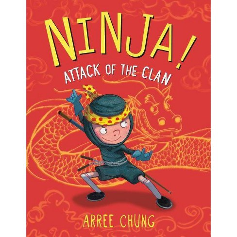 Ninja! Attack of the Clan - by  Arree Chung (Hardcover) - image 1 of 1
