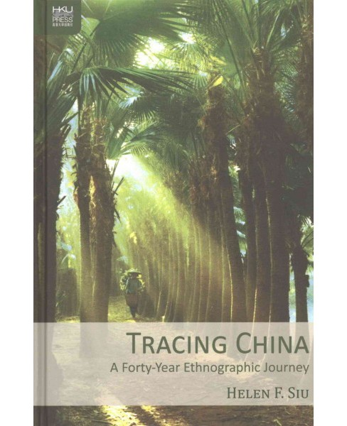 Tracing China : A Forty-Year Ethnographic Journey (Hardcover) (Helen F. Siu) - image 1 of 1