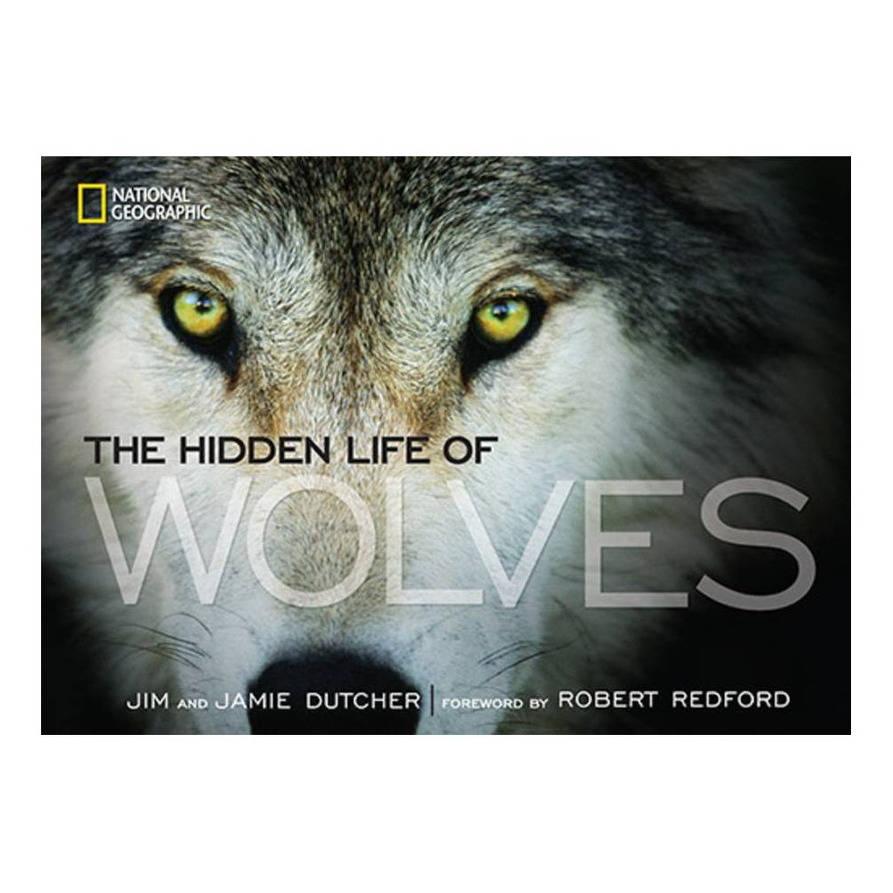 The Hidden Life Of Wolves By Jamie Dutcher Jim Dutcher Hardcover