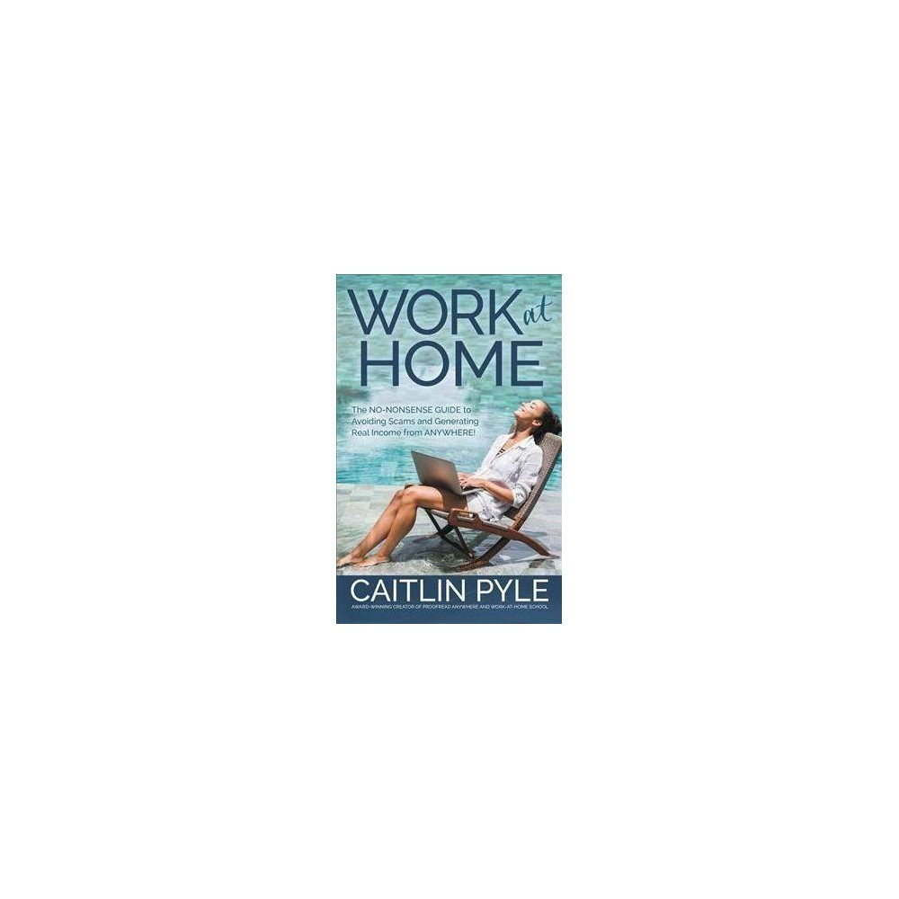 Work at Home : The No-Nonsense Guide to Avoiding Scams and Generating Real Income from Anywhere