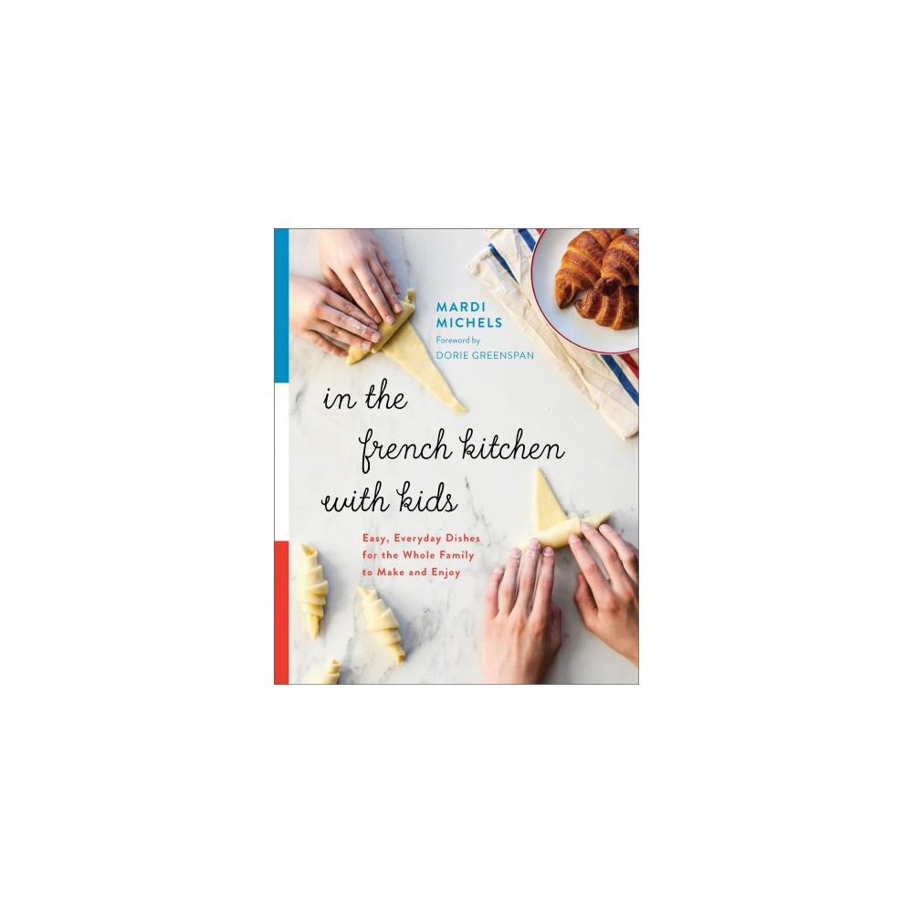 In the French Kitchen With Kids : Easy, Everyday Dishes for the Whole Family to Make and Enjoy