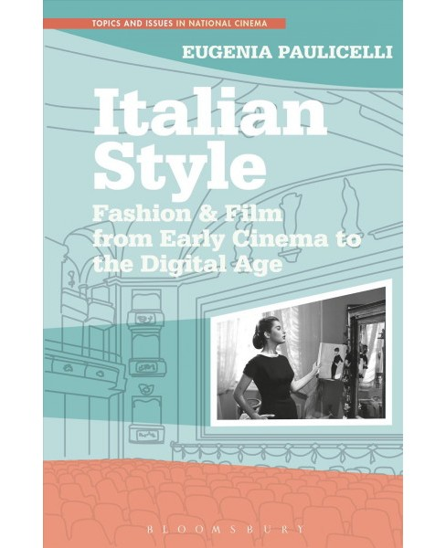 Italian Style : Fashion & Film from Early Cinema to the Digital Age (Paperback) (Eugenia Paulicelli) - image 1 of 1