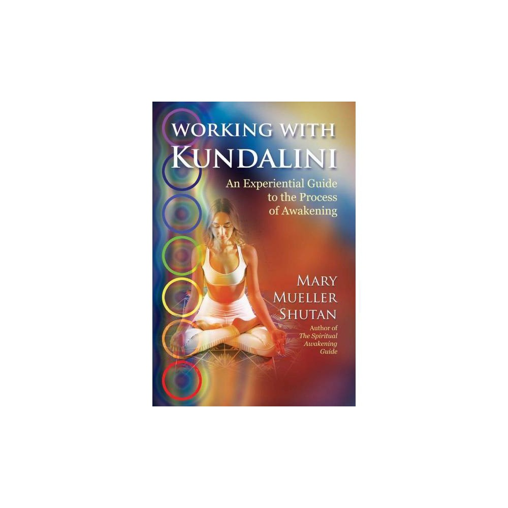 Working With Kundalini : An Experiential Guide to the Process of Awakening - (Paperback)
