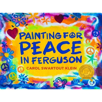 Painting for Peace in Ferguson - 2nd Edition by  Carol Swartout Klein (Hardcover)