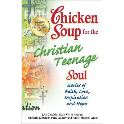 Chicken Soup for the Christian Teenage Soul - (Chicken Soup for the Teenage Soul) by  Jack Canfield & Mark Victor Hansen & Patty Aubery (Paperback)