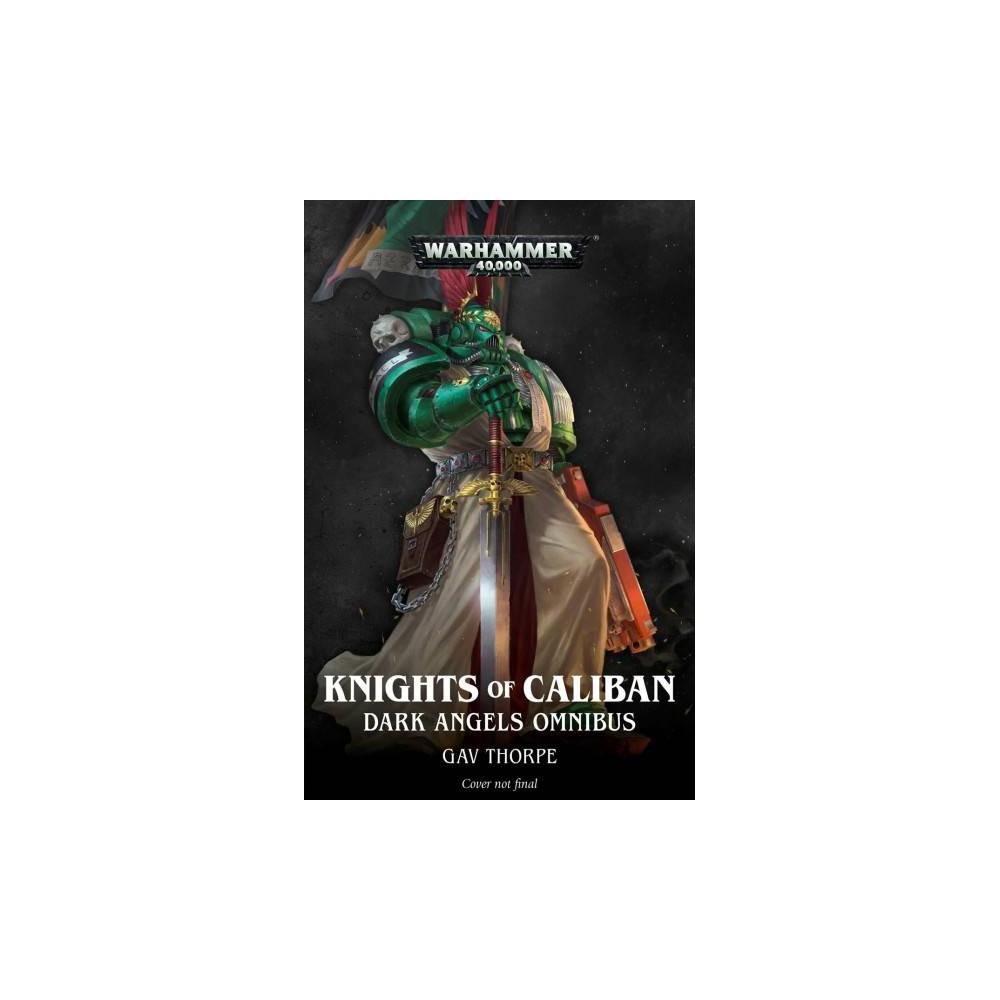 Knights of Caliban : Dark Angels Omnibus - (Warhammer 40,000) by Gav Thorpe (Paperback)