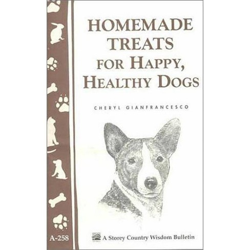 Homemade Treats for Happy, Healthy Dogs - (Storey Country Wisdom Bulletin) by  Cheryl Gianfrancesco - image 1 of 1