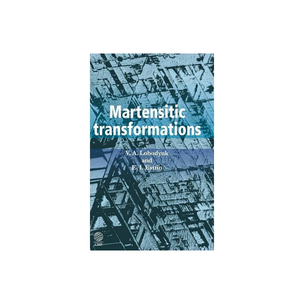 Martensitic Transformations - by V A Lobodyuk & E I Estrin (Hardcover)