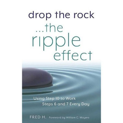 Drop the Rock--The Ripple Effect, Volume 1 - by  Fred H (Paperback)