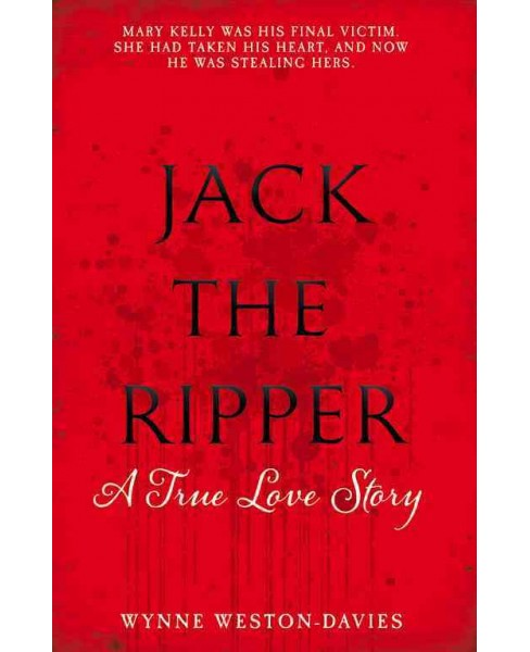 Jack the Ripper : A True Love Story (Reprint) (Paperback) (Wynne Weston-davies) - image 1 of 1