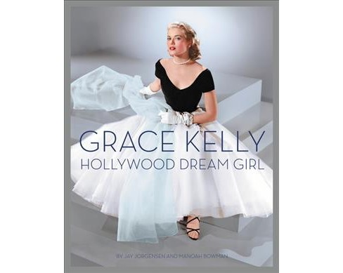 Grace Kelly : Hollywood Dream Girl (Hardcover) (Jay Jorgensen & Manoah Bowman) - image 1 of 1