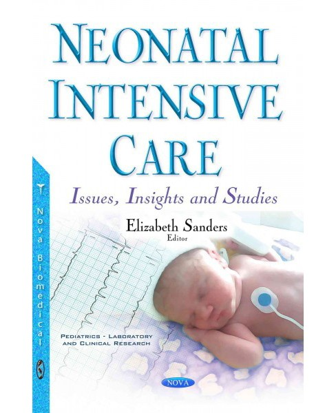 Neonatal Intensive Care : Issues, Insights and Studies (Paperback) - image 1 of 1