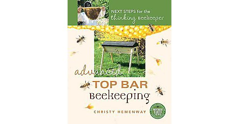 Advanced Top Bar Beekeeping : Next Steps for the Thinking Beekeeper (Paperback) (Christy Hemenway) - image 1 of 1