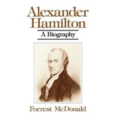 Alexander Hamilton - by  Forrest McDonald (Paperback)