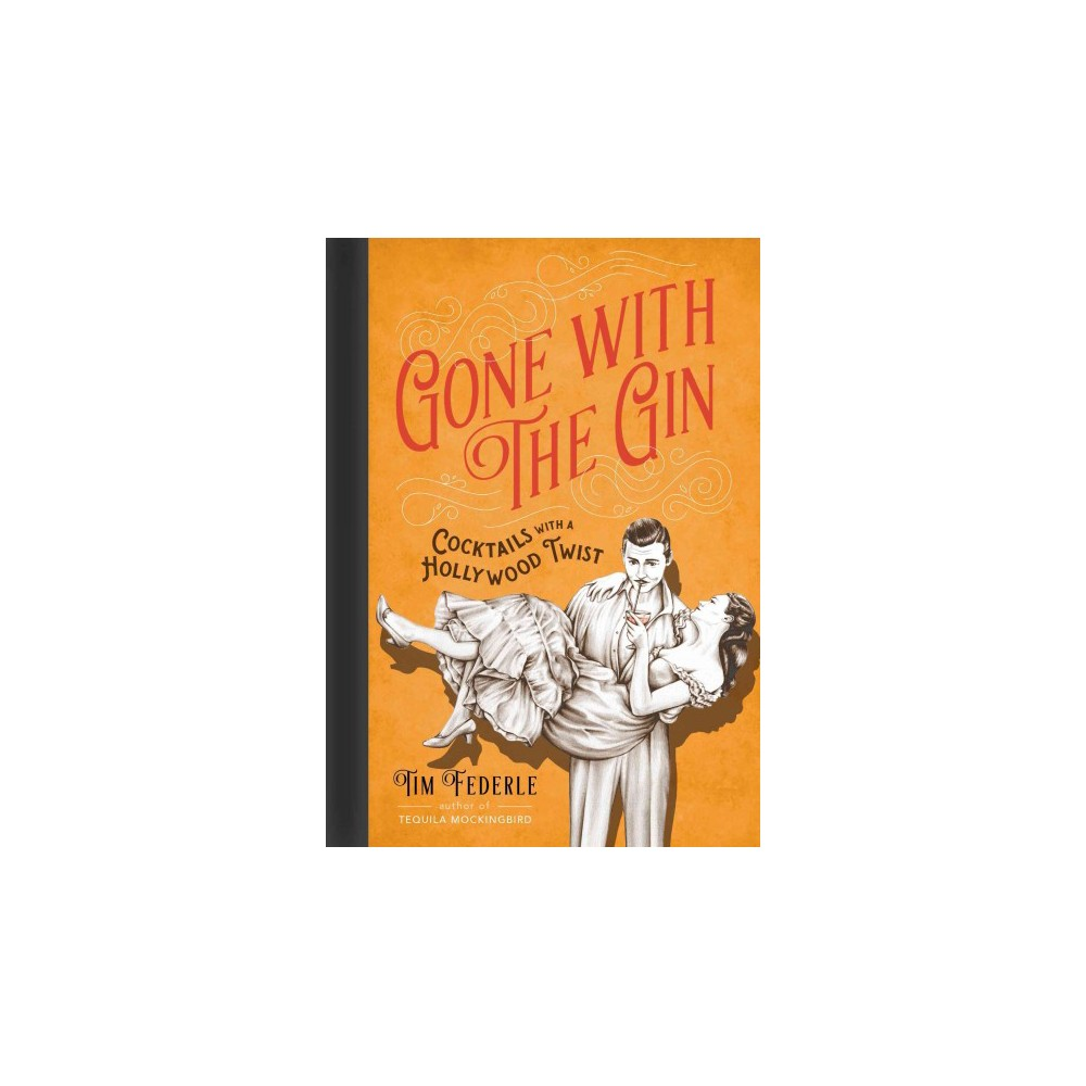 Gone With the Gin : Cocktails With a Hollywood Twist (Hardcover) (Tim Federle)