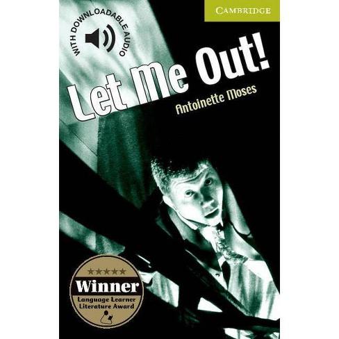 Let Me Out! Starter/Beginner - (Cambridge English Readers: Starter/Beginner) by  Antoinette Moses - image 1 of 1