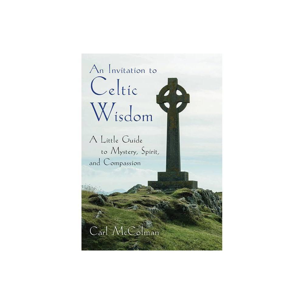 An Invitation To Celtic Wisdom By Carl Mccolman Paperback