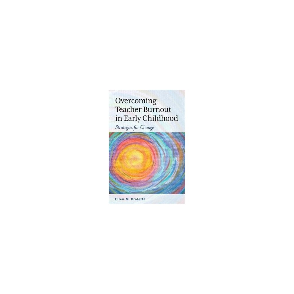 Overcoming Teacher Burnout in Early Childhood : Strategies for Change - by Ellen M. Drolette (Paperback)