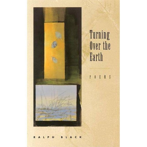 Turning Over the Earth - by  Ralph Black (Paperback) - image 1 of 1
