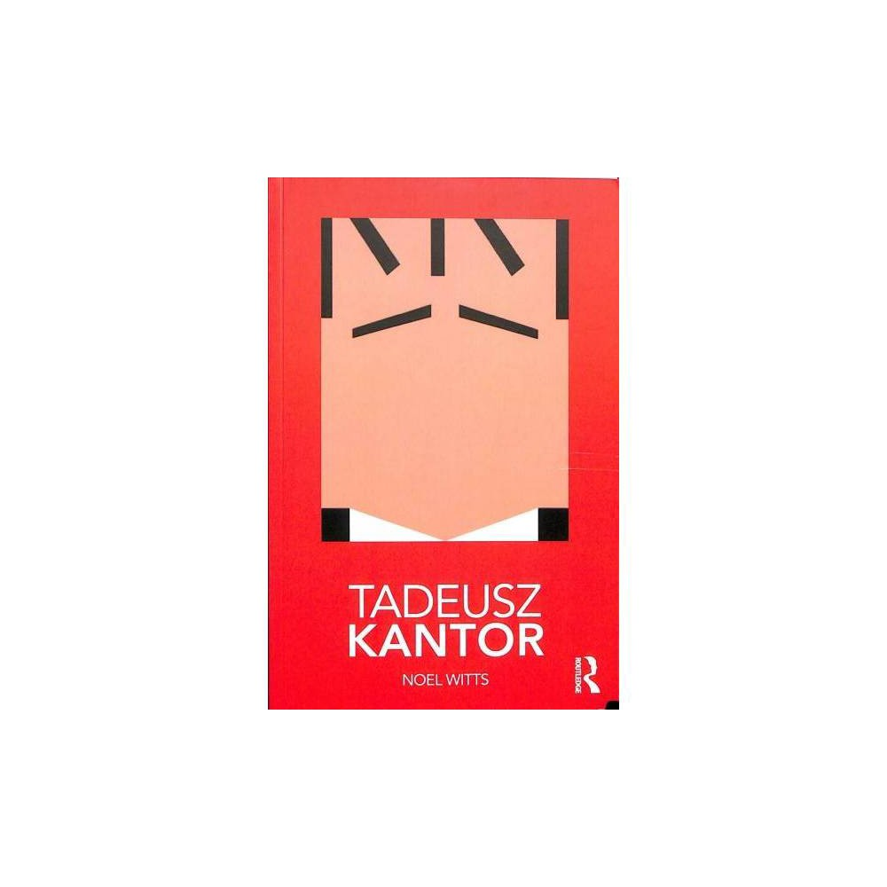 Tadeusz Kantor - (Routledge Performance Practitioners) by Noel Witts (Paperback)