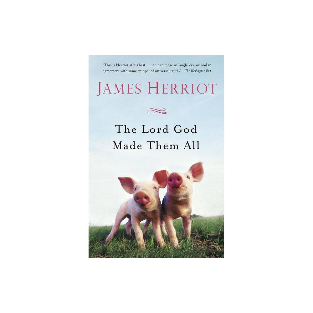 The Lord God Made Them All All Creatures Great And Small By James Herriot Paperback
