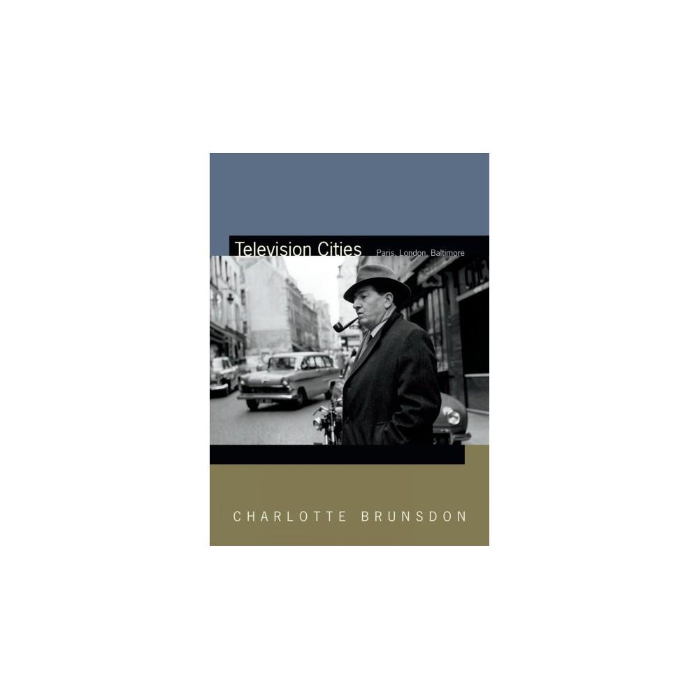 Television Cities : Paris, London, Baltimore - by Charlotte Brunsdon (Paperback)